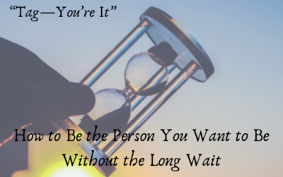 """""Tag, You're It"" How to Be the Person You Want to Be Without the Long Wait"