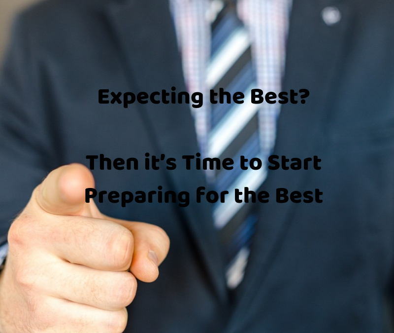 Expecting the Best? Then it's Time to Start Preparing for the Best